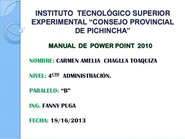"INSTITUTO TECNOLÓGICO SUPERIOREXPERIMENTAL ""CONSEJO PROVINCIALDE PICHINCHA""MANUAL DE POWER POINT 2010NOMBRE: CARMEN AMELIA..."
