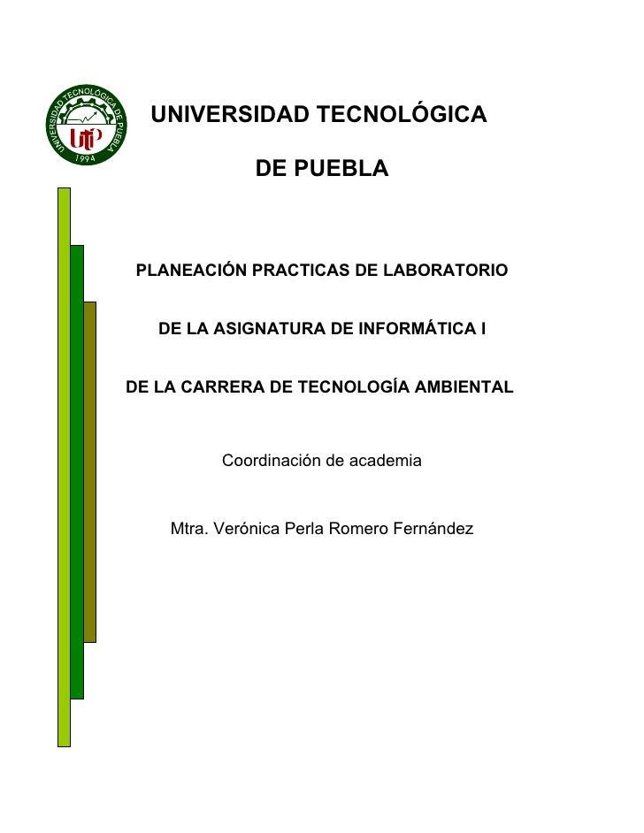 UNIVERSIDAD TECNOLÓGICA                DE PUEBLA    PLANEACIÓN PRACTICAS DE LABORATORIO      DE LA ASIGNATURA DE INFORMÁTI...