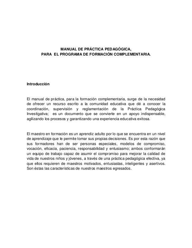 MANUAL DE PRÁCTICA PEDAGÓGICA,        PARA EL PROGRAMA DE FORMACIÓN COMPLEMENTARIA.IntroducciónEl manual de práctica, para...