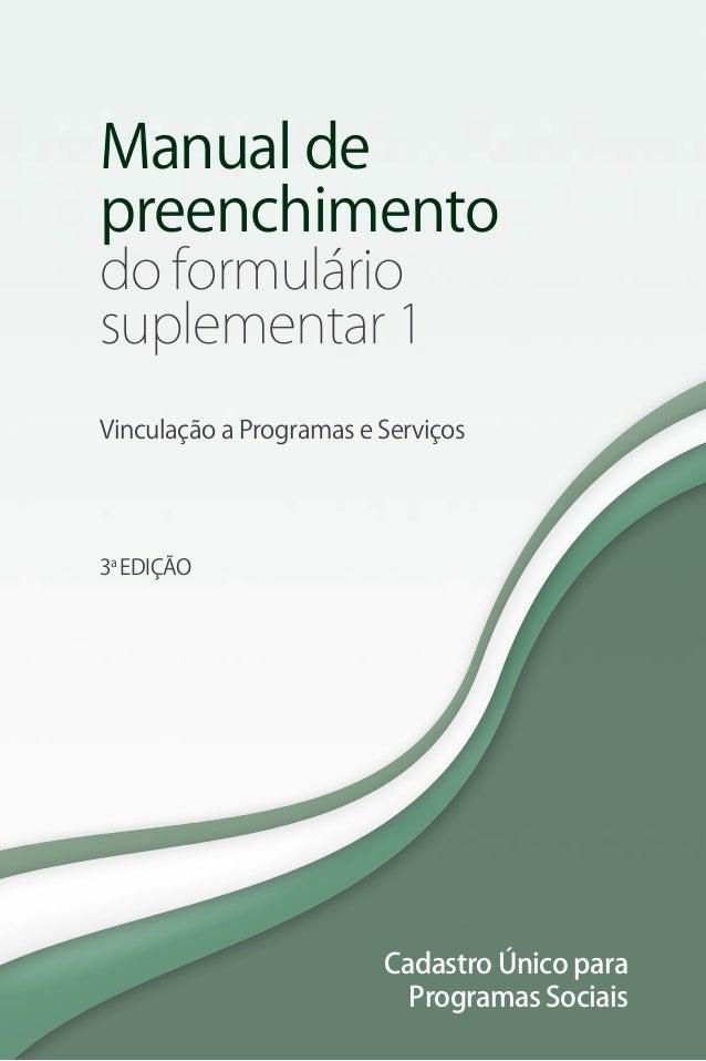 Cadastro Único para Programas Sociais Manual de preenchimento do formulário suplementar 1 Vinculação a Programas e Serviço...