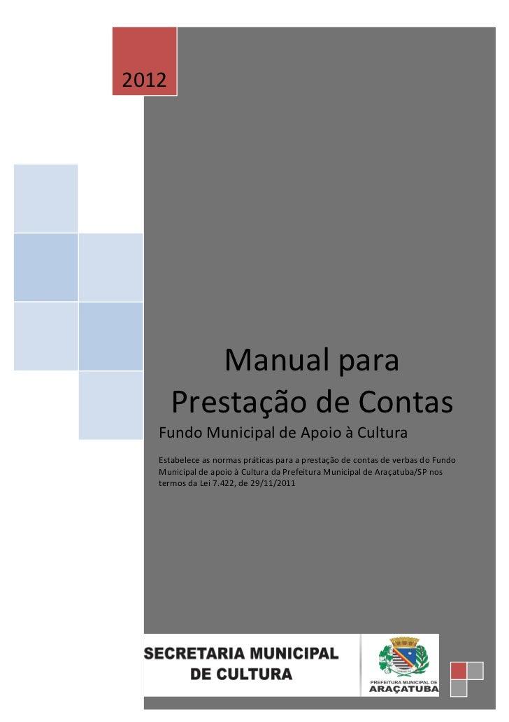 2012          Manual para       Prestação de Contas   Fundo Municipal de Apoio à Cultura   Estabelece as normas práticas p...
