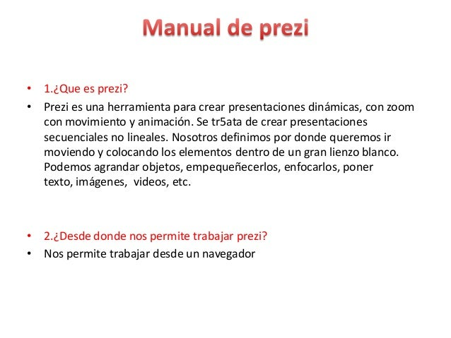 • 1.¿Que es prezi?• Prezi es una herramienta para crear presentaciones dinámicas, con zoomcon movimiento y animación. Se t...