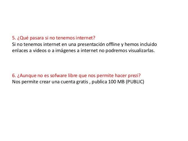 5. ¿Qué pasara si no tenemos internet?Si no tenemos internet en una presentación offline y hemos incluidoenlaces a videos ...