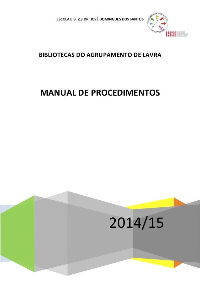 ESCOLA E.B. 2,3 DR. JOSÉ DOMINGUES DOS SANTOS 2014/15 BIBLIOTECAS DO AGRUPAMENTO DE LAVRA MANUAL DE PROCEDIMENTOS