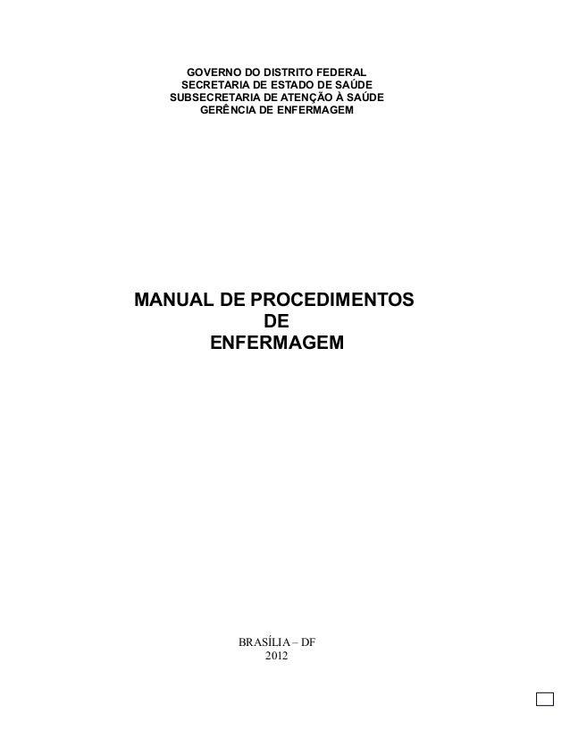 GOVERNO DO DISTRITO FEDERAL SECRETARIA DE ESTADO DE SAÚDE SUBSECRETARIA DE ATENÇÃO À SAÚDE GERÊNCIA DE ENFERMAGEM MANUAL D...