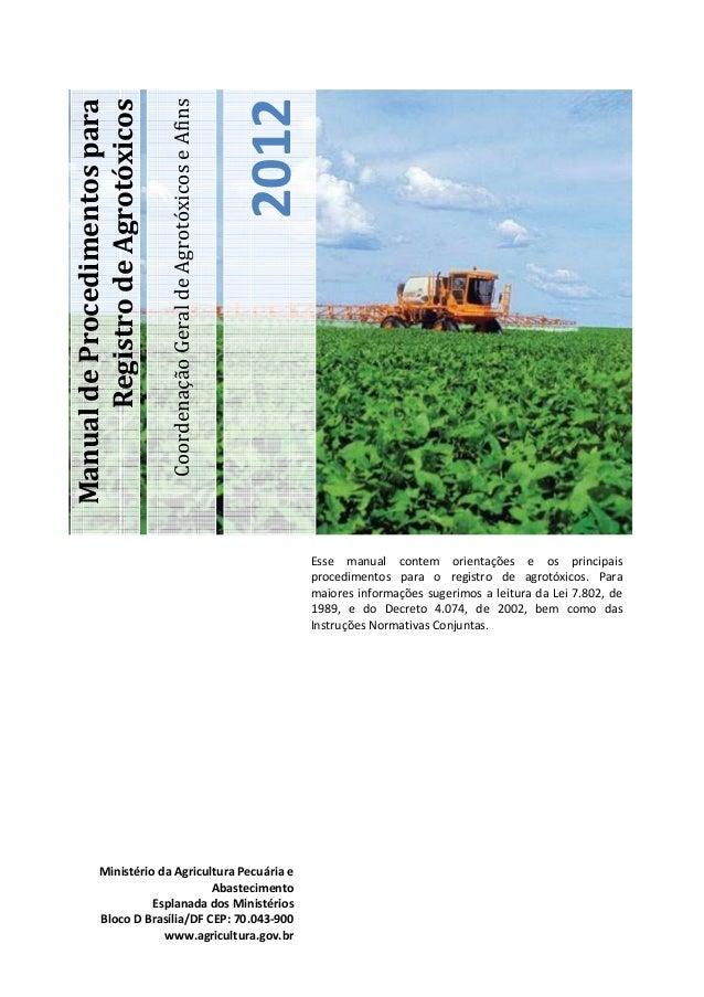 2012  Coordenação Geral de Agrotóxicos e Afins  Manual de Procedimentos para Registro de Agrotóxicos  Esse manual contem o...
