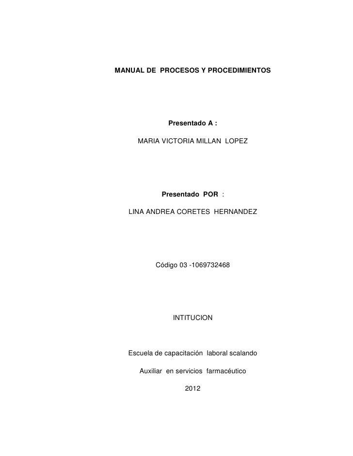 MANUAL DE PROCESOS Y PROCEDIMIENTOS               Presentado A :     MARIA VICTORIA MILLAN LOPEZ             Presentado PO...