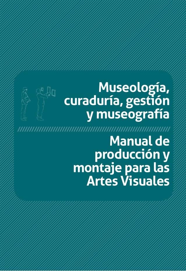 Manual deproducción ymontaje para lasArtes VisualesMuseología,curaduría, gestióny museografíaMuseología,curaduría,gestióny...