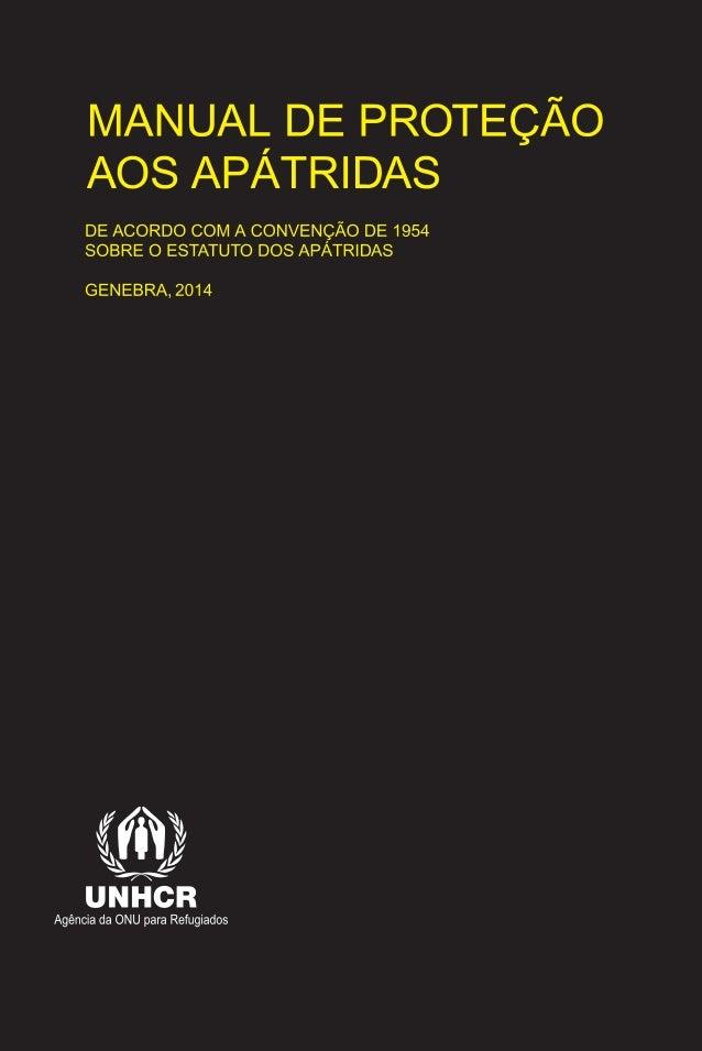 MANUAL DE PROTEÇÃO  AOS APÁTRIDAS  DE ACORDO COM A CONVENÇÃO DE 1954  SOBRE O ESTATUTO DOS APÁTRIDAS  GENEBRA, 2014