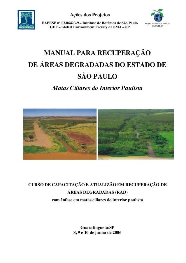MANUAL PARA RECUPERAÇÃO DE ÁREAS DEGRADADAS DO ESTADO DE SÃO PAULO Matas Ciliares do Interior Paulista CURSO DE CAPACITAÇÃ...