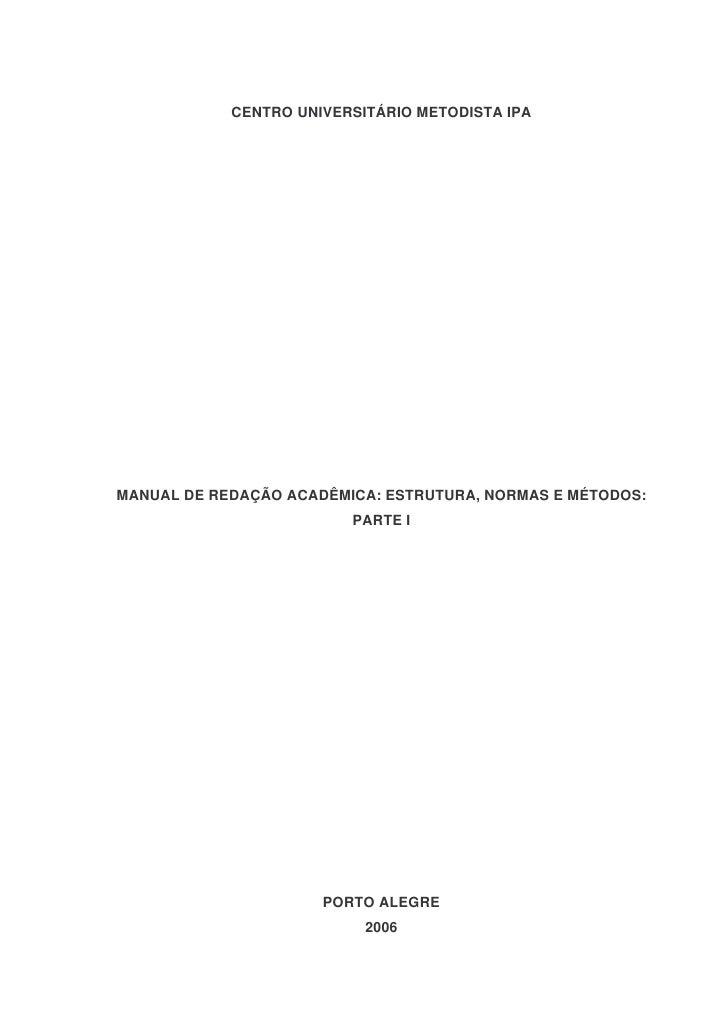 CENTRO UNIVERSITÁRIO METODISTA IPA     MANUAL DE REDAÇÃO ACADÊMICA: ESTRUTURA, NORMAS E MÉTODOS:                          ...