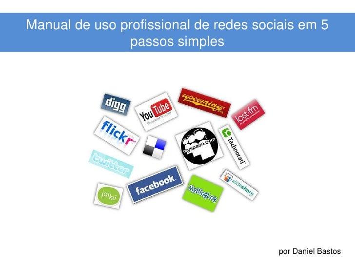 Manual de uso profissional de redes sociais em 5 passos simples<br />por Daniel Bastos<br />