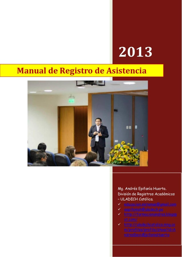 2013 Mg. Andres Epifanía Huerta. ULADECH Católica – División de Registros Académicos Manual de Registro de Asistencia Mg. ...