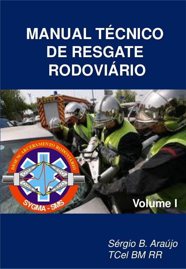 EN RAM TO RO CE DO R A  VI  IO  D ES  ÁR  EN C  MANUAL TÉCNICO DE RESGATE RODOVIÁRIO  SY GMA - SMS  Volume I  Sérgio B. Ar...