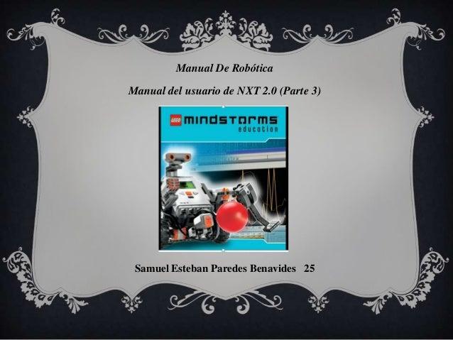 Manual De RobóticaManual del usuario de NXT 2.0 (Parte 3)                   ) Samuel Esteban Paredes Benavides 25