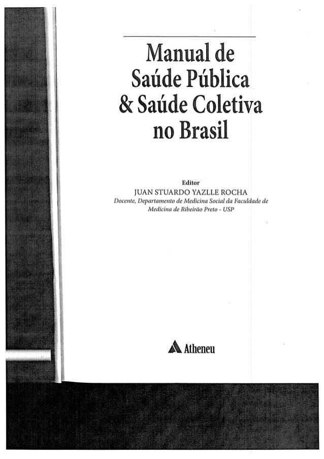 Manual de Saúde Pública & Saúde Coletiva no Brasil  Editor  JUAN STUARDO YAZLLE ROCHA Docente,  Departamento de Medicina S...