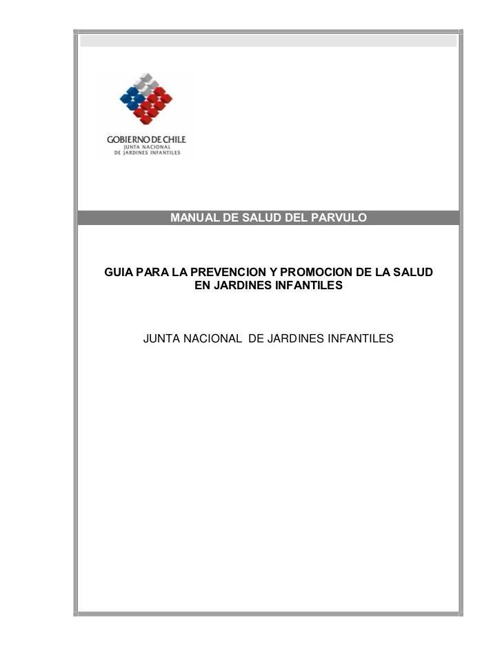 MANUAL DE SALUD DEL PARVULOGUIA PARA LA PREVENCION Y PROMOCION DE LA SALUD              EN JARDINES INFANTILES     JUNTA N...
