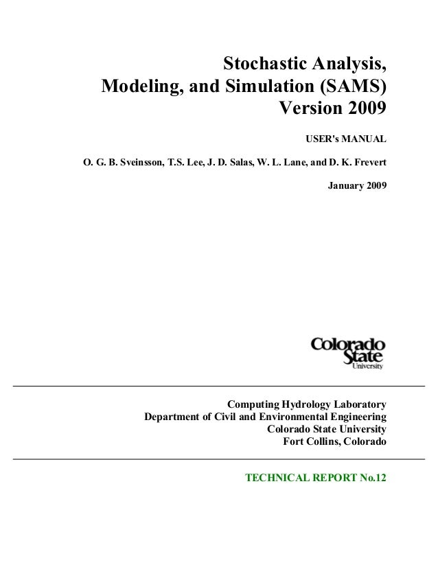 Stochastic Analysis, Modeling, and Simulation (SAMS) Version 2009 USER's MANUAL O. G. B. Sveinsson, T.S. Lee, J. D. Salas,...