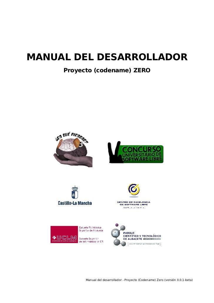 MANUAL DEL DESARROLLADOR                Proyecto (codename) ZEROPrimerConcursoUniversitariodeSoftwareLibredeCastill...