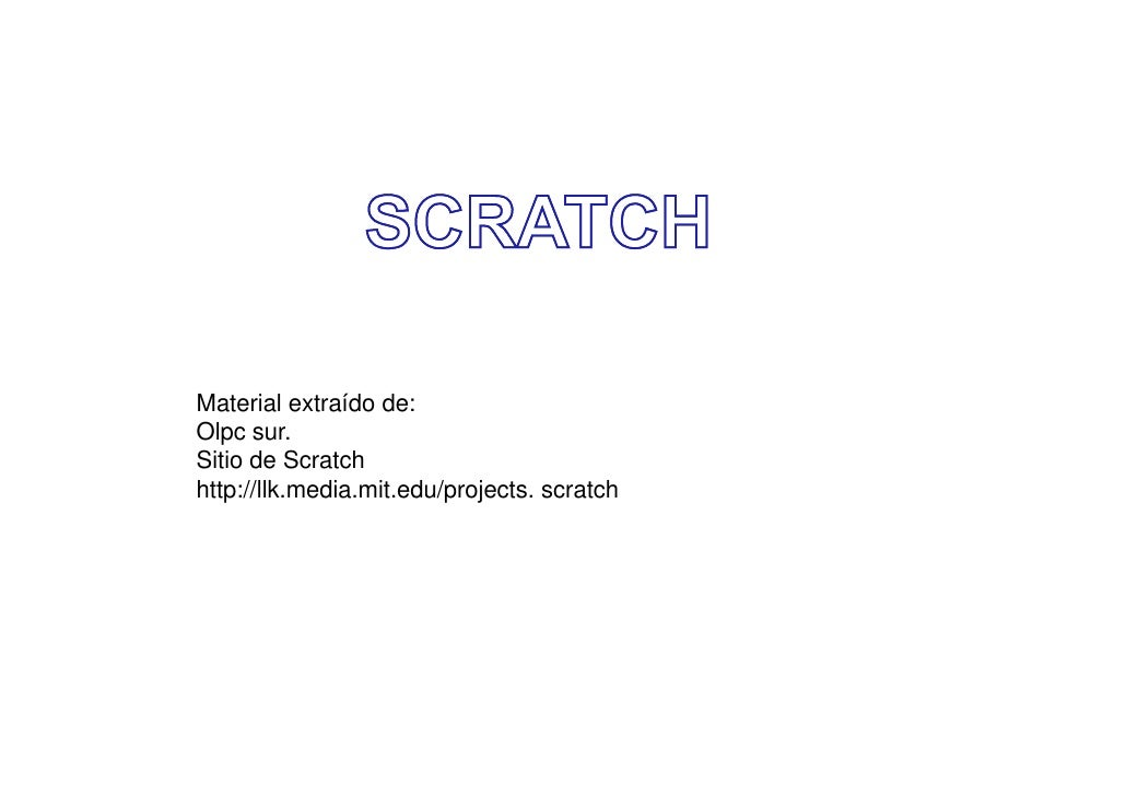 Material extraído de: Olpc sur. Sitio de Scratch http://llk.media.mit.edu/projects. scratch