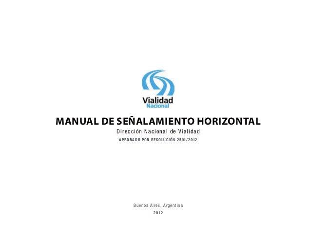 MANUAL DE SEÑALAMIENTO HORIZONTAL Dirección Nacional de Vialidad APROBADO POR RESOLUCIÓN 2501/2012 Buenos Aires, Argentina...
