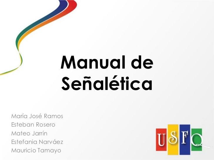 Manual de Señalética María José Ramos Esteban Rosero Mateo Jarrín Estefania Narváez Mauricio Tamayo