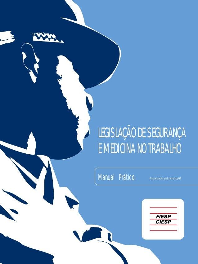 LEGISLAÇÃO DE SEGURANÇA E MEDICINA NO TRABALHO Manual Prático  Atualizado até janeiro/03  1