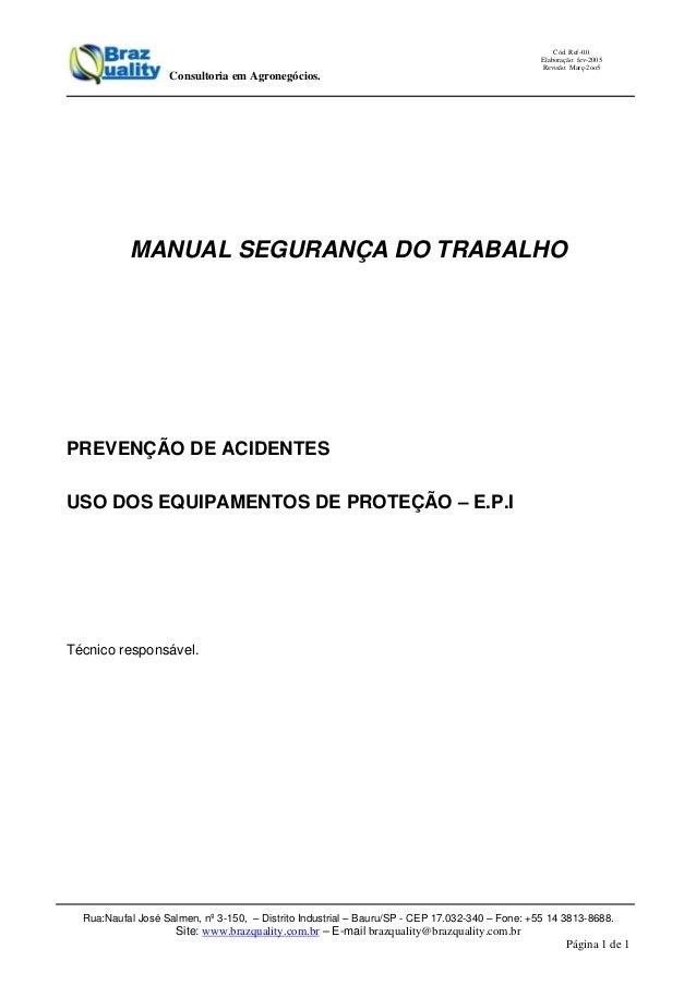 Rua:Naufal José Salmen, nº 3-150, – Distrito Industrial – Bauru/SP - CEP 17.032-340 – Fone: +55 14 3813-8688. Site: www.br...