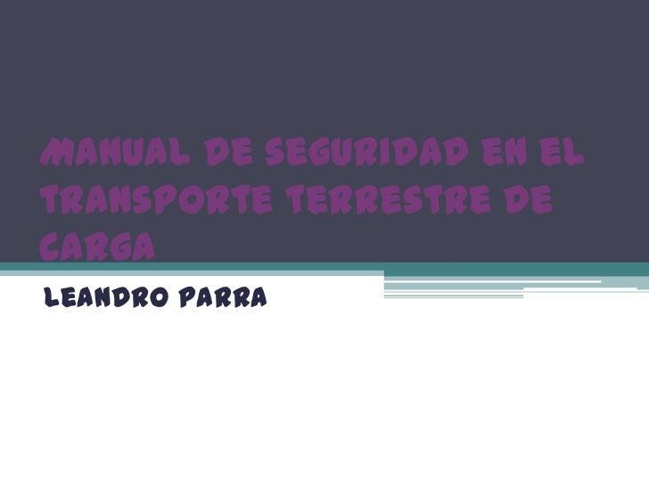Manual de seguridad en el transporte terrestre de carga<br />Leandro Parra <br />