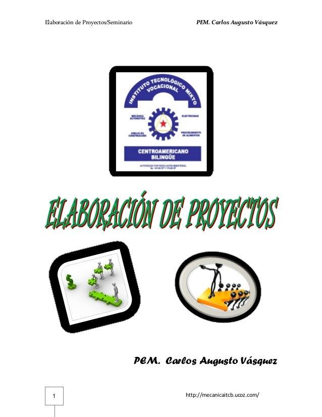 Elaboración de Proyectos/Seminario                PEM. Carlos Augusto Vásquez                                     PEM. Car...