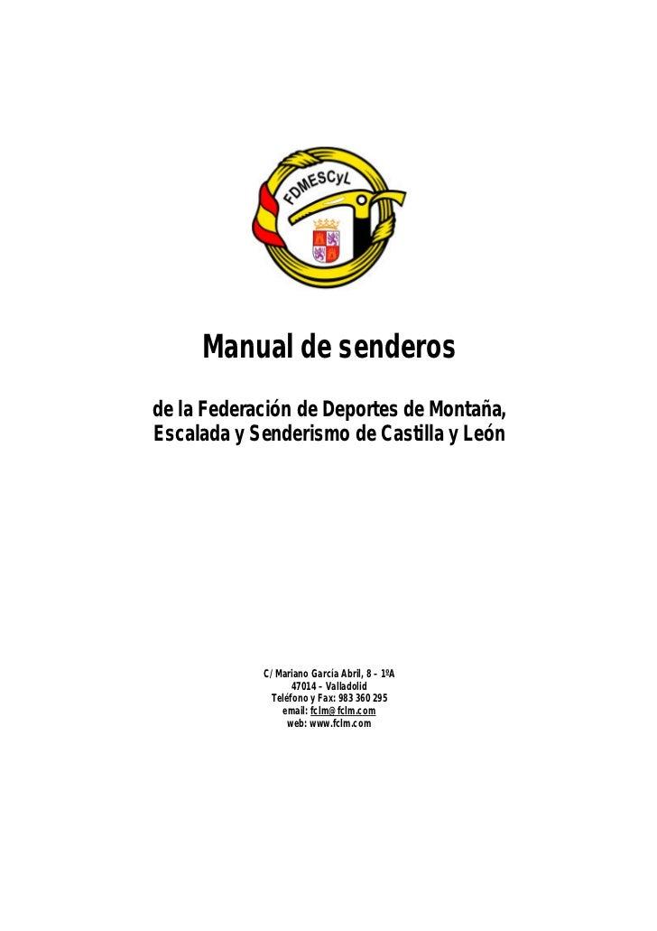 Manual de senderosde la Federación de Deportes de Montaña,Escalada y Senderismo de Castilla y León            C/ Mariano G...