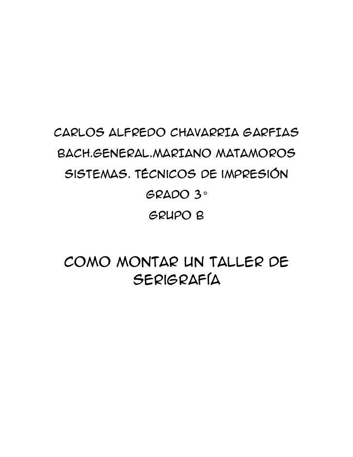 CARLOS ALFREDO CHAVARRIA GARFIASBACH.GENERAL.MARIANO MATAMOROS Sistemas. Técnicos de impresión            Grado 3°        ...