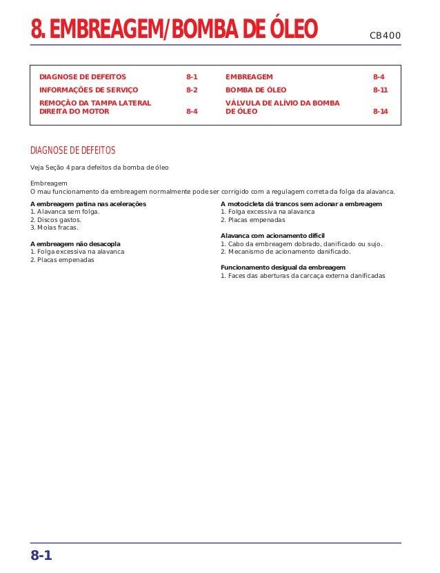 8-1 8. EMBREAGEM/BOMBA DE ÓLEO DIAGNOSE DE DEFEITOS 8-1 INFORMAÇÕES DE SERVIÇO 8-2 REMOÇÃO DA TAMPA LATERAL DIREITA DO MOT...