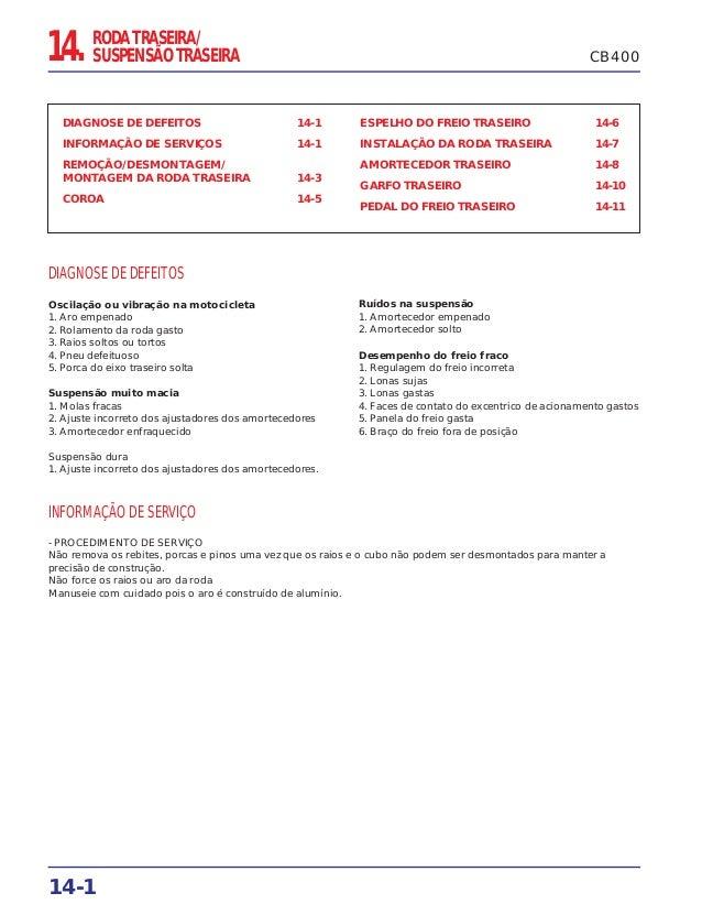 14-1 DIAGNOSE DE DEFEITOS 14-1 INFORMAÇÃO DE SERVIÇOS 14-1 REMOÇÃO/DESMONTAGEM/ MONTAGEM DA RODA TRASEIRA 14-3 COROA 14-5 ...
