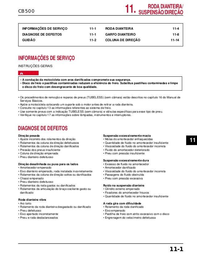 CB500 INFORMAÇÕES DE SERVIÇO 11-1 DIAGNOSE DE DEFEITOS 11-1 GUIDÃO 11-2 RODA DIANTEIRA 11-4 GARFO DIANTEIRO 11-8 COLUNA DE...