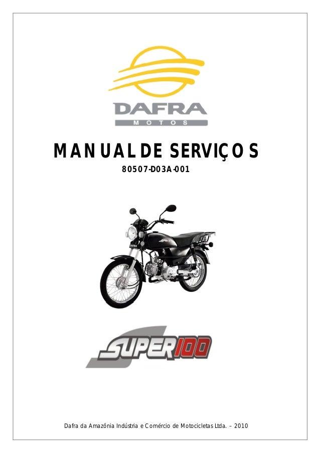 MANUAL DE SERVIÇOS 80507-D03A-001 SUPER 100 Dafra da Amazônia Indústria e Comércio de Motocicletas Ltda. – 2010