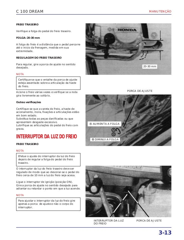 MANUTENÇÃO 3-13 C 100 DREAM FREIO TRASEIRO Verifique a folga do pedal do freio traseiro. FOLGA: 20-30 mm A folga do freio ...
