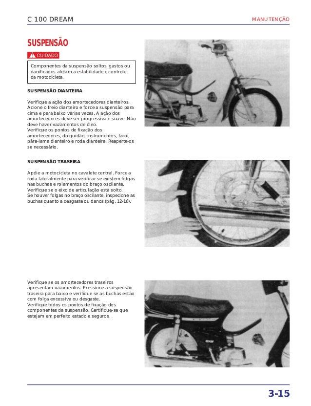 MANUTENÇÃO 3-15 C 100 DREAM SUSPENSÃO c SUSPENSÃO DIANTEIRA Verifique a ação dos amortecedores dianteiros. Acione o freio ...