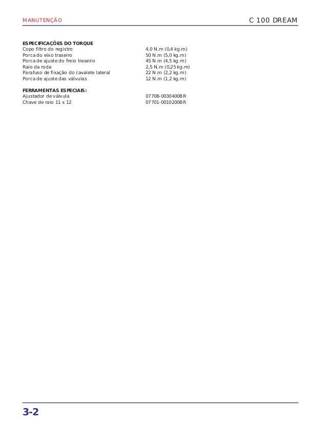 MANUTENÇÃO 3-2 ESPECIFICAÇÕES DO TORQUE Copo filtro do registro 4,0 N.m (0,4 kg.m) Porca do eixo traseiro 50 N.m (5,0 kg.m...