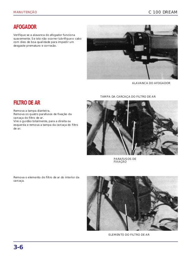 MANUTENÇÃO 3-6 AFOGADOR Verifique se a alavanca do afogador funciona suavemente. Se isto não ocorrer lubrifique o cabo com...