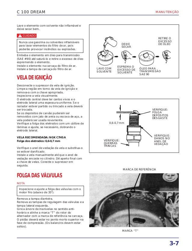 MANUTENÇÃO 3-7 C 100 DREAM Lave o elemento com solvente não inflamável e deixe secar bem. c Embeba o elemento em óleo para...
