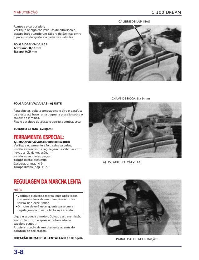 MANUTENÇÃO 3-8 Remova o carburador. Verifique a folga das válvulas de admissão e escape introduzindo um cálibre de lâminas...