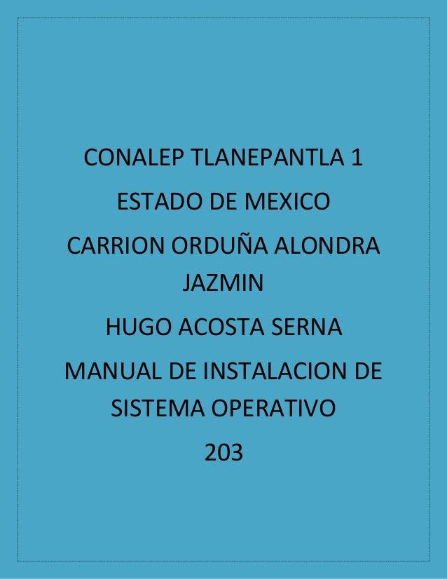 CONALEP TLANEPANTLA 1 ESTADO DE MEXICO CARRION ORDUÑA ALONDRA JAZMIN HUGO ACOSTA SERNA MANUAL DE INSTALACION DE SISTEMA OP...