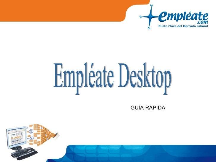 GUÍA RÁPIDA Empléate Desktop