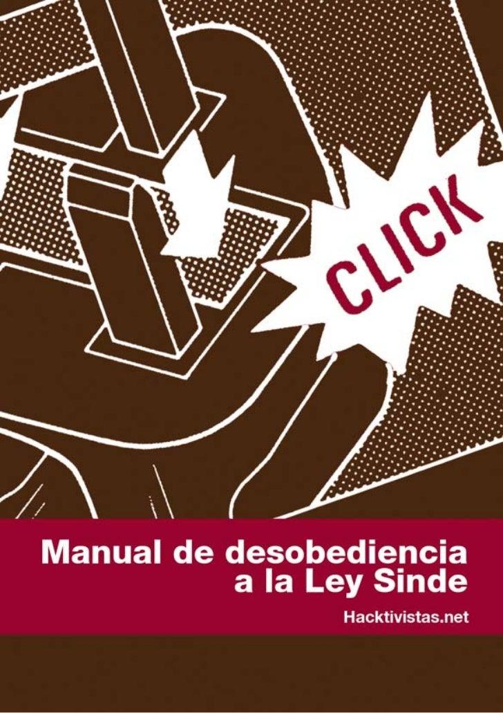 Edición: abril 2011Título: Manual de desobediencia a la Ley SindeAutores: HacktivistasEdición: Diagonal y Traficantes de S...