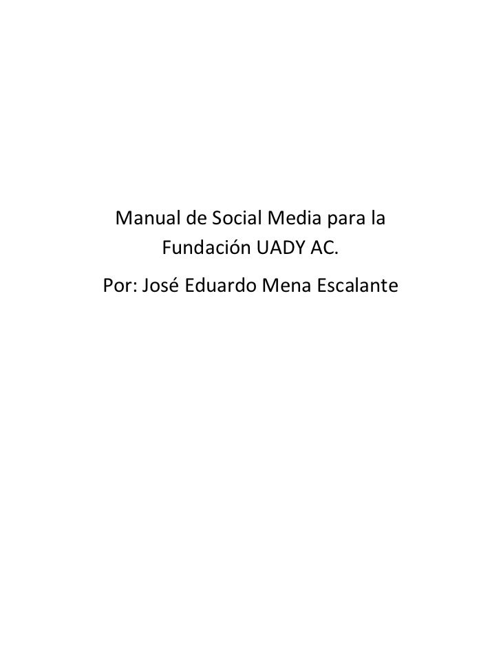 Manual de Social Media para la     Fundación UADY AC.Por: José Eduardo Mena Escalante