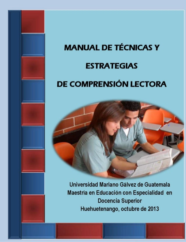 MANUAL DE TÉCNICAS Y ESTRATEGIAS  l  DE COMPRENSIÓN LECTORA        ,5' ¡Í Sa.   Universidad Mariano Gálvez de Guatemala Ma...