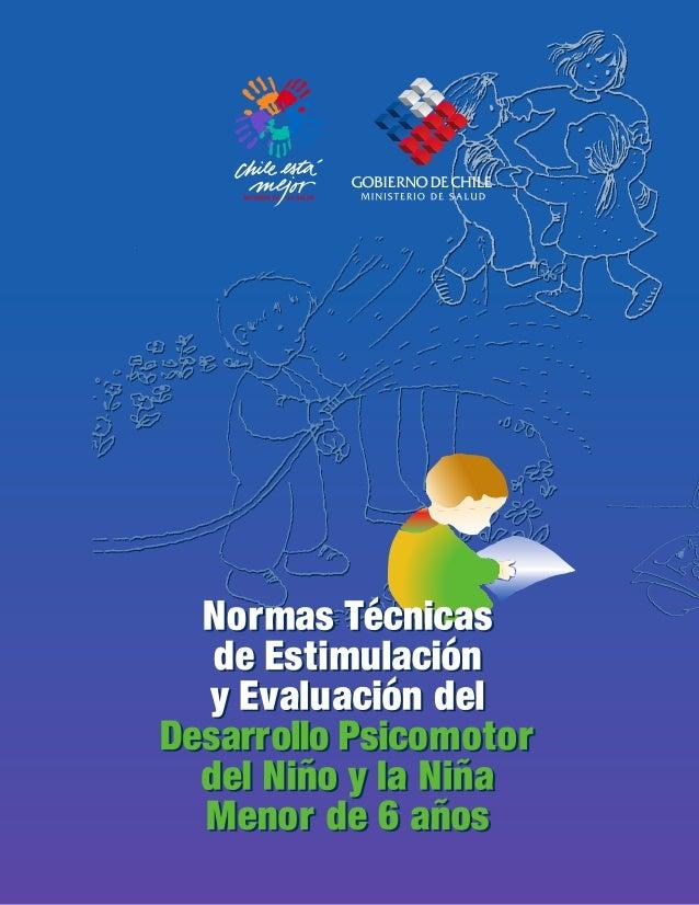 Normas Técnicas   de Estimulación  y Evaluación delDesarrollo Psicomotor  del Niño y la Niña  Menor de 6 años           20...
