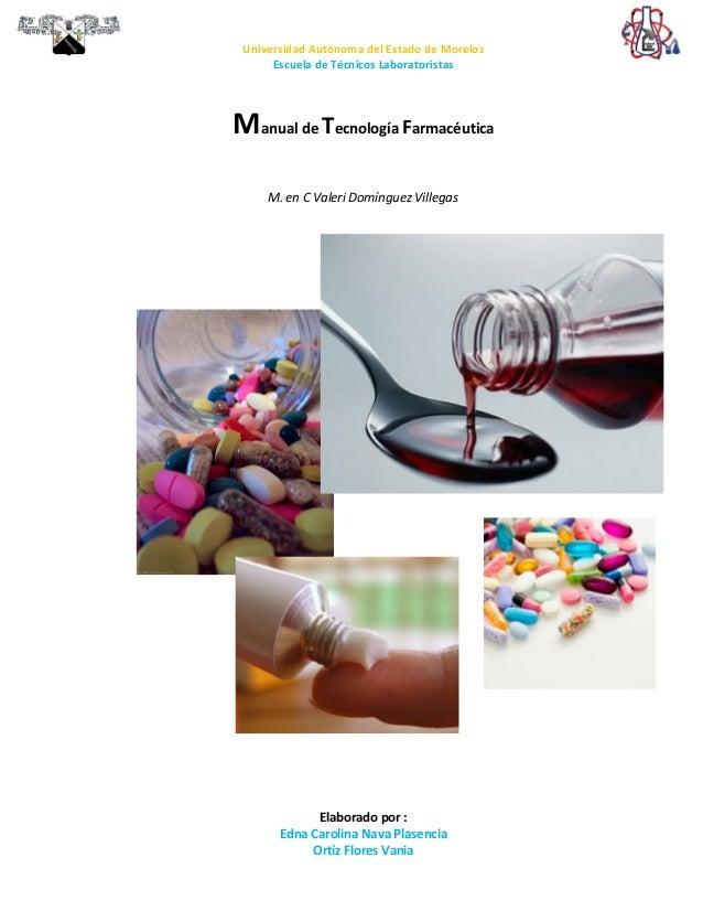Universidad Autónoma del Estado de Morelos      Escuela de Técnicos LaboratoristasManual de Tecnología Farmacéutica     M....