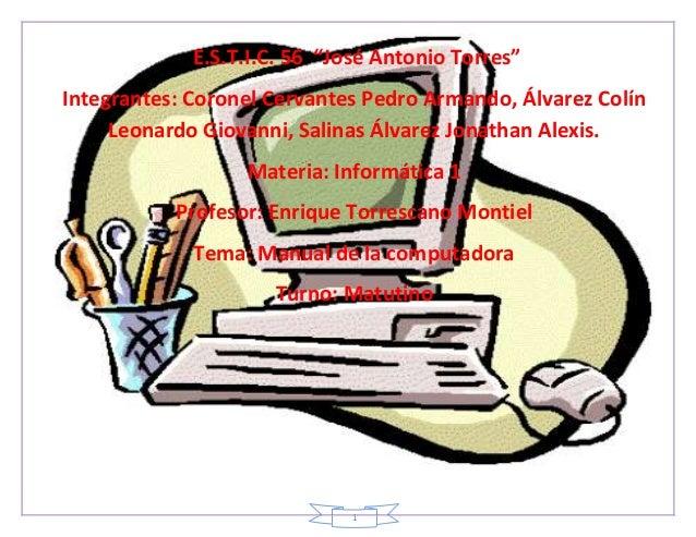 """E.S.T.I.C. 56 """"José Antonio Torres""""Integrantes: Coronel Cervantes Pedro Armando, Álvarez Colín     Leonardo Giovanni, Sali..."""